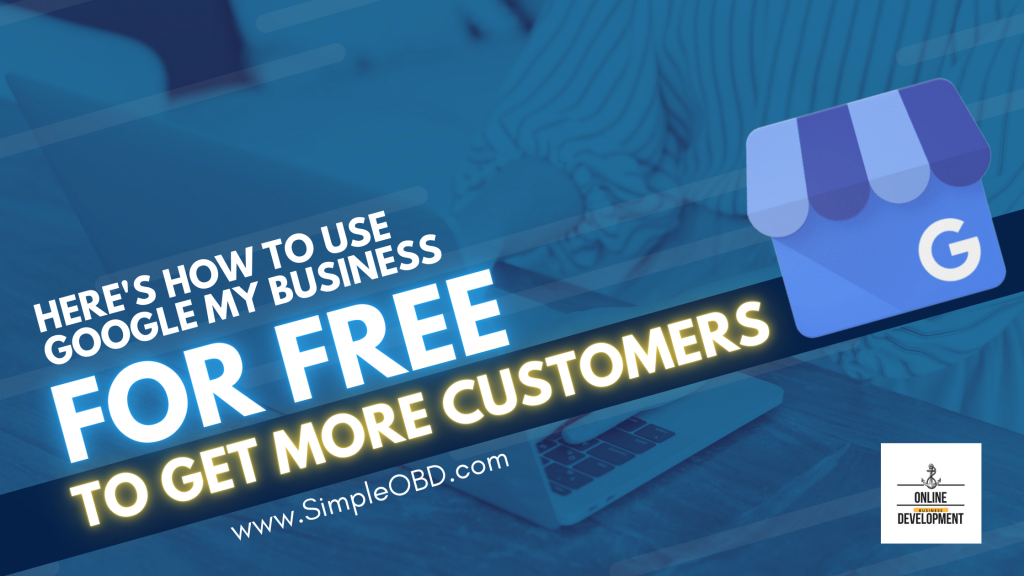 Use Google My Business for FREE to Get More Local Customers